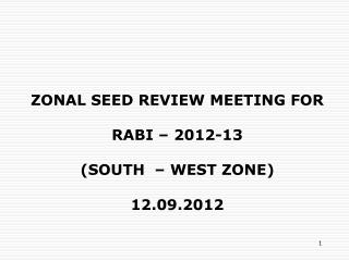 ZONAL SEED REVIEW MEETING FOR RABI – 2012-13 (SOUTH  – WEST ZONE) 12.09.2012