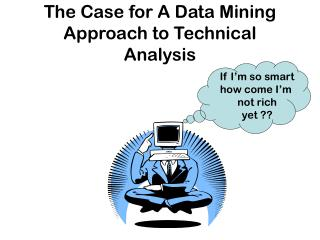 The Case for A Data Mining  Approach to Technical Analysis