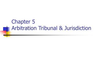 Chapter 5  Arbitration Tribunal & Jurisdiction