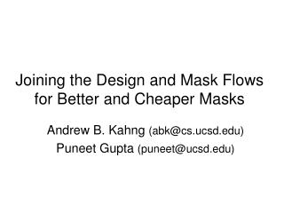 Joining the Design and Mask Flows for Better and Cheaper Masks