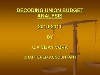DECODING UNION BUDGET  ANALYSIS 2010-2011 BY C.A VIJAY VORA CHARTERED ACCOUNTANT