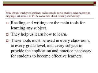 Reading and writing are the main tools for learning any subject. They help us learn how to learn.