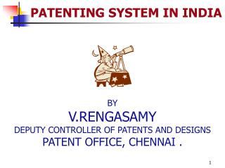 BY V.RENGASAMY DEPUTY CONTROLLER OF PATENTS AND DESIGNS PATENT OFFICE, CHENNAI .