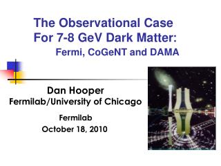 The Observational Case For 7-8 GeV Dark Matter : Fermi, CoGeNT and DAMA