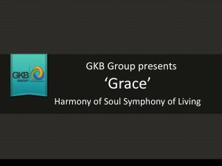 GKB Group presents 'Grace' Harmony of Soul, Symphony of Livi