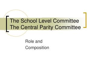 The School Level Committee The Central Parity Committee