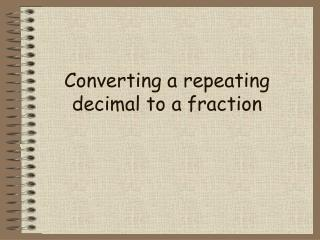 Converting a repeating decimal to a fraction