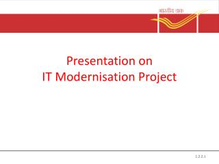 Presentation on  IT  Modernisation  Project