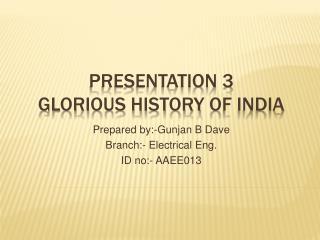 Presentation 3 Glorious H istory O f I ndia