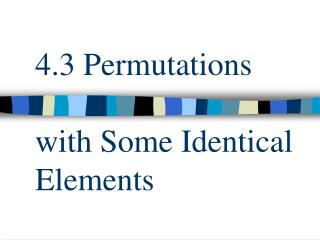 4.3 Permutations  with Some Identical Elements