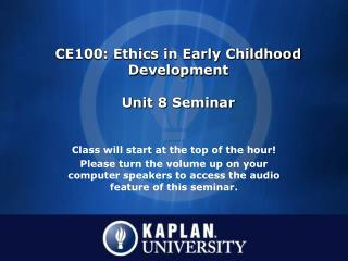 CE100: Ethics in Early Childhood Development Unit 8 Seminar