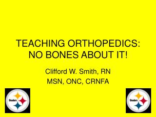TEACHING ORTHOPEDICS: NO BONES ABOUT IT!