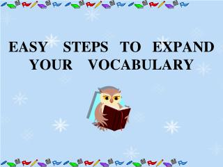 EASY    STEPS   TO EXPAND YOUR    VOCABULARY