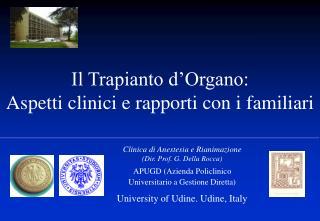 Clinica di Anestesia e Rianimazione (Dir. Prof. G. Della Rocca) APUGD (Azienda Policlinico
