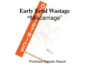 "Early Fetal Wastage "" Miscarriage"""
