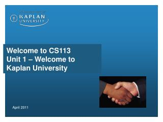 Welcome to CS113 Unit 1 – Welcome to Kaplan University