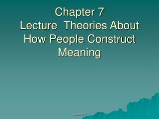 Chapter 7 Lecture  Theories About How People Construct Meaning