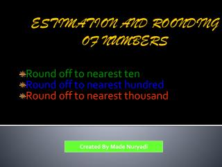 ESTIMATION AND ROONDING OF NUMBERS