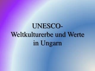 UNESCO-Weltkulturerbe und Werte in Ungarn