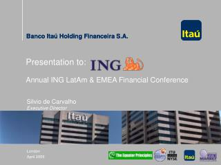 Presentation to: Annual ING LatAm & EMEA Financial Conference