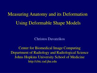 Measuring Anatomy and its Deformation Using Deformable Shape Models