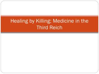 Healing by Killing: Medicine in the Third Reich