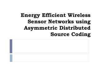 Energy Efficient Wireless Sensor Networks using Asymmetric Distributed Source Coding