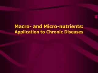 Macro- and Micro-nutrients: Application to Chronic Diseases
