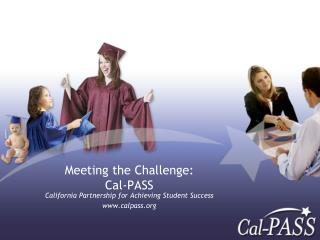 Meeting the Challenge:  Cal-PASS