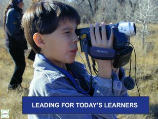 LEADING FOR TODAY'S LEARNERS