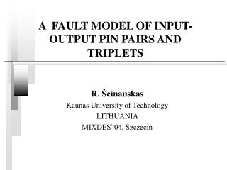 A  FAULT MODEL OF INPUT-OUTPUT PIN PAIRS AND TRIPLETS