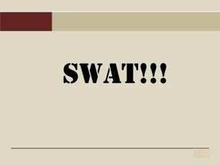 SWAT!!!