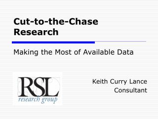Cut-to-the-Chase Research Making the Most of Available Data
