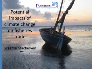 Potential impacts of climate change on fisheries trade Graeme Macfadyen