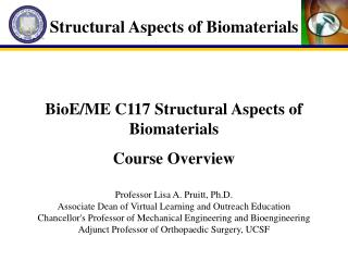 BioE/ME C117 Structural Aspects of Biomaterials Course Overview Professor Lisa A. Pruitt, Ph.D. Associate Dean of Virtua