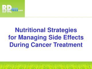 Nutritional Strategies          for Managing Side Effects                          During Cancer Treatment