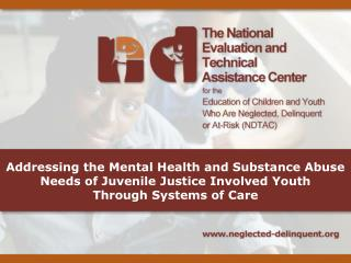 Addressing the Mental Health and Substance Abuse Needs of Juvenile Justice Involved Youth