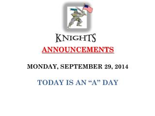 "ANNOUNCEMENTS  MONDAY, SEPTEMBER 29, 2014 TODAY IS AN ""A"" DAY"