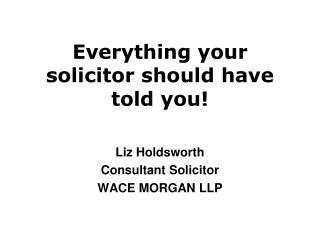 Everything your solicitor should have told you!