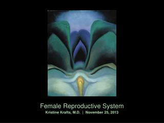Female Reproductive System Kristine Krafts, M.D.  |  November  25 , 2013