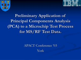 Preliminary Application of Principal Components Analysis (PCA) to a Microchip Test Process for MS/RF Test Data.