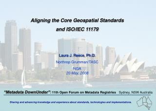 Aligning the Core Geospatial Standards  and ISO/IEC 11179 Laura J. Reece, Ph.D.