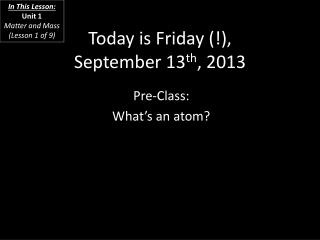Today is  Friday (!), September 13 th ,  2013
