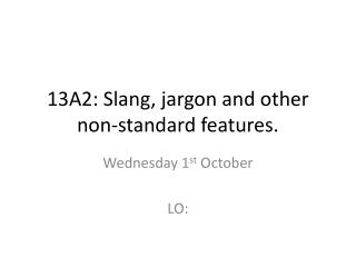 13A2: Slang, jargon and other non-standard features.