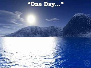 """One Day..."""