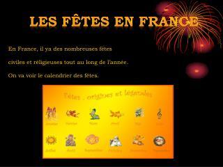 En France, il ya des nombreuses fêtes civiles et réligieuses tout au long de l'année.
