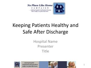 Keeping  Patients  Healthy and Safe After  Discharge