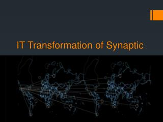 IT Transformation of Synaptic