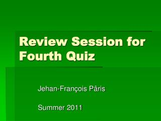 Review Session for Fourth Quiz