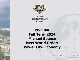 NS3040  Fall Term 2014 Michael Spence New World Order:  Power Law Economy
